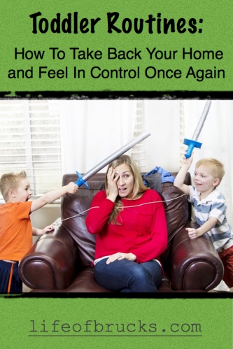 Toddler Routines: How to take back your home and feel in control once again. Life Of Brucks Blog