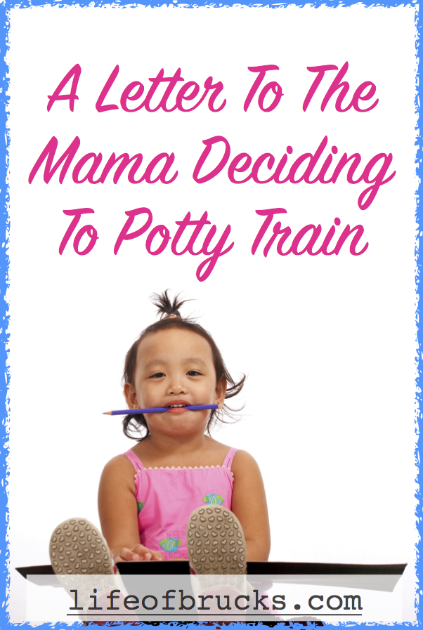 A Letter To The Mama Deciding To Potty Train www.lifeofbrucks.com