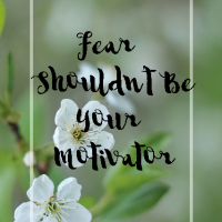 Fear Shouldn't Be Your Motivator: Guest Post